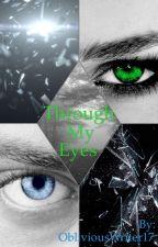 Through my eyes by ObliviousWriter17