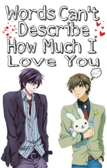 Words Can't Describe How Much I Love You {Sekaiichi Hatsukoi}