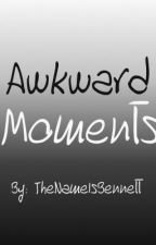 My Awkward Moments! by TheNameIsBennett
