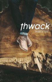 Thwack by non_focus