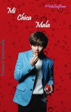 MI CHICA MALA (Primera Temporada)+TAEHYUN ADAPTADA by HolaSoyMoon