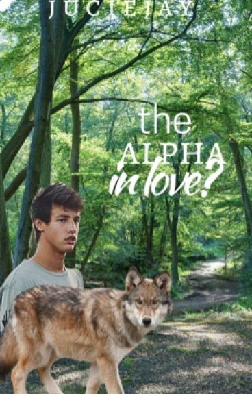 The Alpha in Love? (cameron dallas fanfiction) ~werewolf~