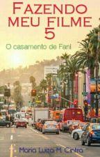 FAZENDO MEU FILME 5 - O CASAMENTO DE FANI by MariluMCintra