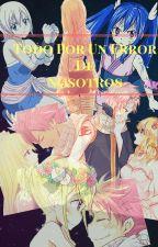 Todo Por Un Error De Nosotros by LucyScarlet15