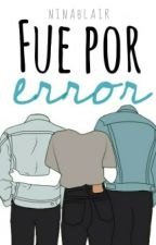 Fue por error by Ninablair