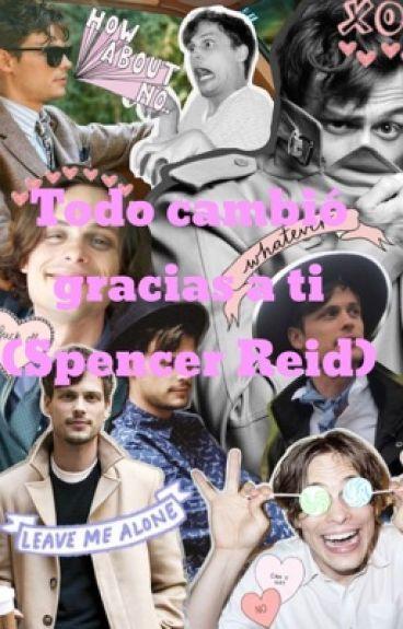 Todo cambió gracias a ti (Spencer Reid) {TERMINADA}