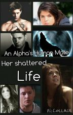 An Alphas human mate; Her shattered life by truluv_2000