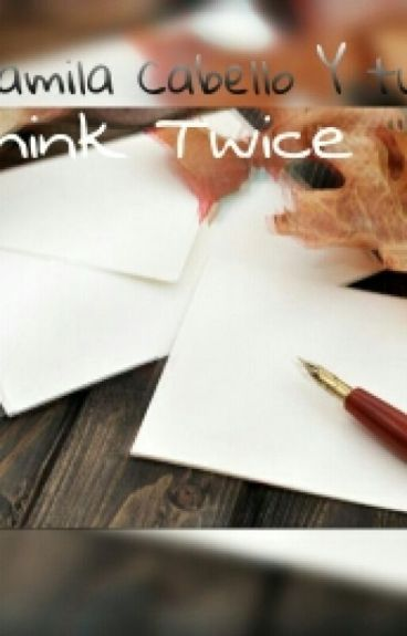 Think twice (Camila Cabello y tu) G! P