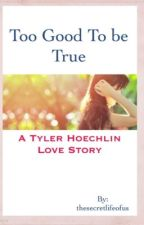 Too Good To Be True: A Tyler Hoechlin Love Story by thesecretlifeofus