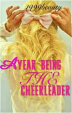 A Year Being the Cheerleader by 1999beauty