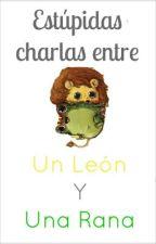 Charlas estúpidas entré un Leon y una Rana by ElLeon-Y-LaRana