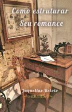 Como Estruturar Seu Romance by JaquelineBeloto