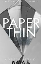 Paper Thin (ON HOLD) by NayaRS
