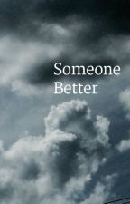 Someone better |l.h| by xxHemmoidkxx