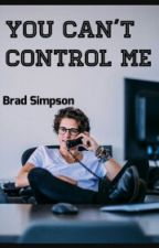 You can't control me {Brad Simpson} by hemmingsplace