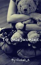 To (nie)koniec by Violet_6
