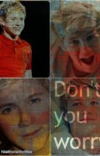 Dont You Worry(a Niall Horan fan-fiction) by Niallhoranforlifee