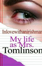My life as Mrs.Tomlinson ✔ by Inlovewithanirishman