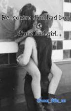 Rencontre d'un bad boy et d'une bad girl. by unx_fillx_xx