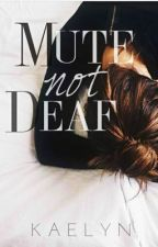 Mute, not Deaf by kae-now-what
