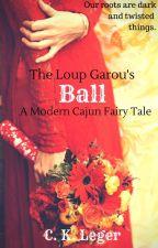 The Loup Garou's Ball: A Modern Cajun Fairy Tale by CKArceneauxLeger