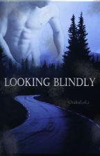Looking Blindly by OtakuLoli