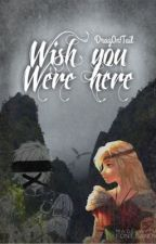 Wish you were here by Drag0nTail