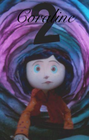 Coraline 2 The Belldowns Return Coraline 2 The Belldowns Return Wattpad