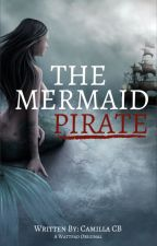The Mermaid Pirate by CamiKoda