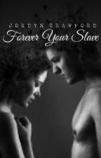 Forever His Slave by Jordyncrawford73