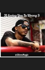 If Loving You Is Wrong 3 by 1LoveMagic