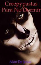 Creepypastas para no dormir by Alan1230