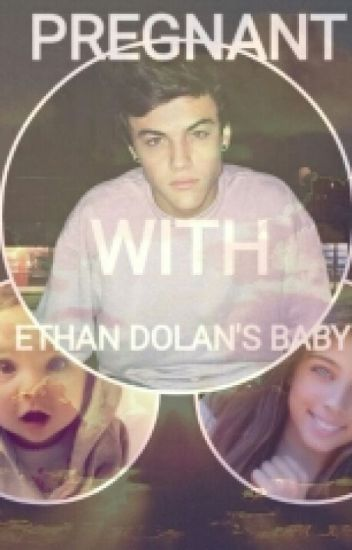 PREGNANT WITH ETHAN DOLAN'S BABY