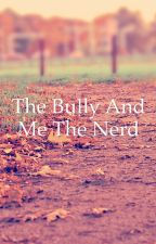 The Bully and Me the Nerd by niam14