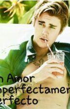 Un Amor Perfectamente Imperfecto (Justin y tu) by RoBelieber24