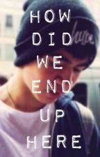 How Did We End Up Here (a Calum Hood fanfiction) by lukespengu1n_96