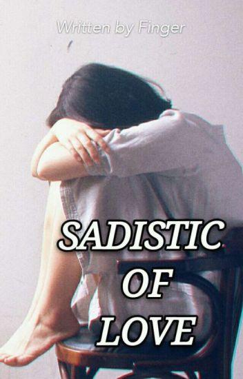"""SADISTIC OF LOVE"""