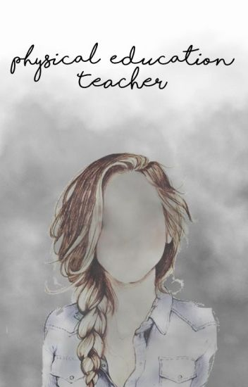 Physical Education Teacher #Wattys2017