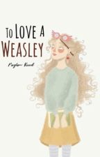 To Love A Weasley by BllueBird