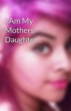 I Am My Mothers Daughter Page 2 Wattpad