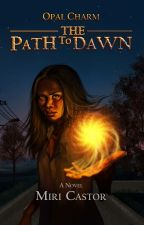 The Path to Dawn (Opal Charm, Vol. 1) by miricastor