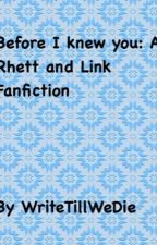 Before I knew you: A Rhett and Link Fanfiction by WriteTillWeDie