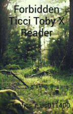 Forbidden Ticci Toby X Reader by fanfics_r_us011400