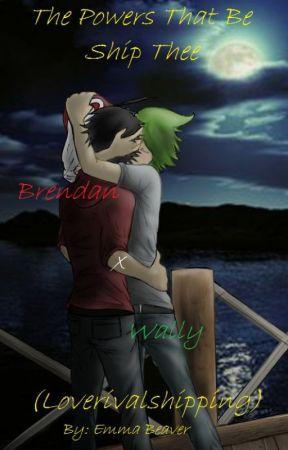 The Powers That Be Ship Thee Brendan x Wally (Loverivalshipping) by ejmbeaver