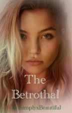 The Betrothal (A Draco Malfoy Love Story) by SimplyxBeautiful