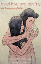 MEET LOVE AND DESTINY (EDITED) by batangwalanglovelife