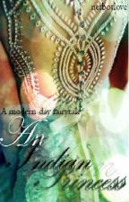 An Indian Princess - A Modern Day Fairytale (Completed) by netbotluv