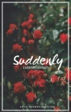 Suddenly || L.T #Wattys2016 by cutetomlinson
