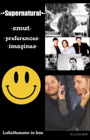 Supernatural (smut, preferences, imagines) *TAKING REQUESTS*