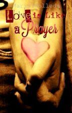 Love is Like a Prayer by MaristMolleda